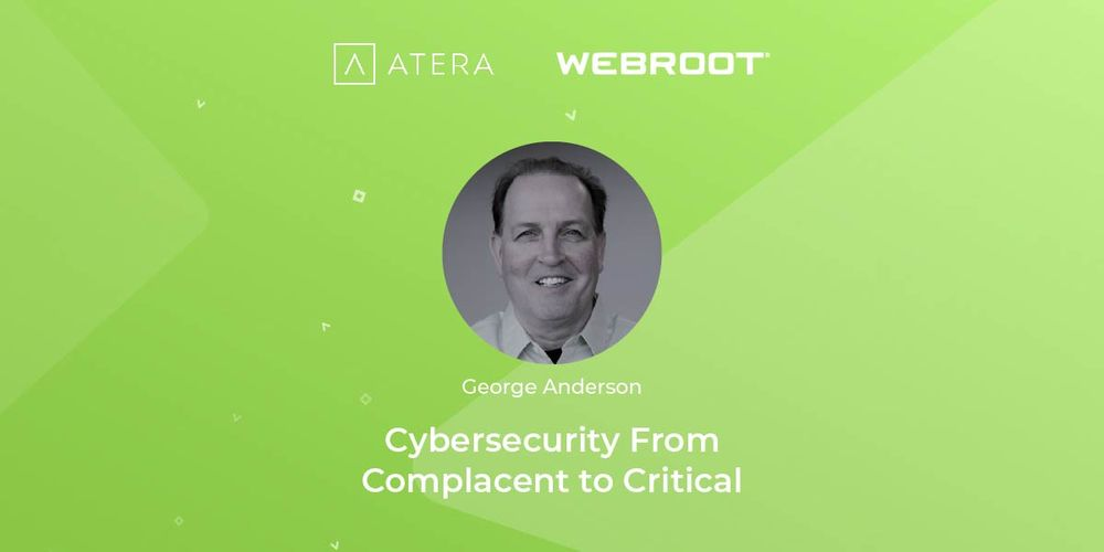 'Cyber-Security: From Complacent to Critical' – Atera's joint Webroot Webinar Highlights