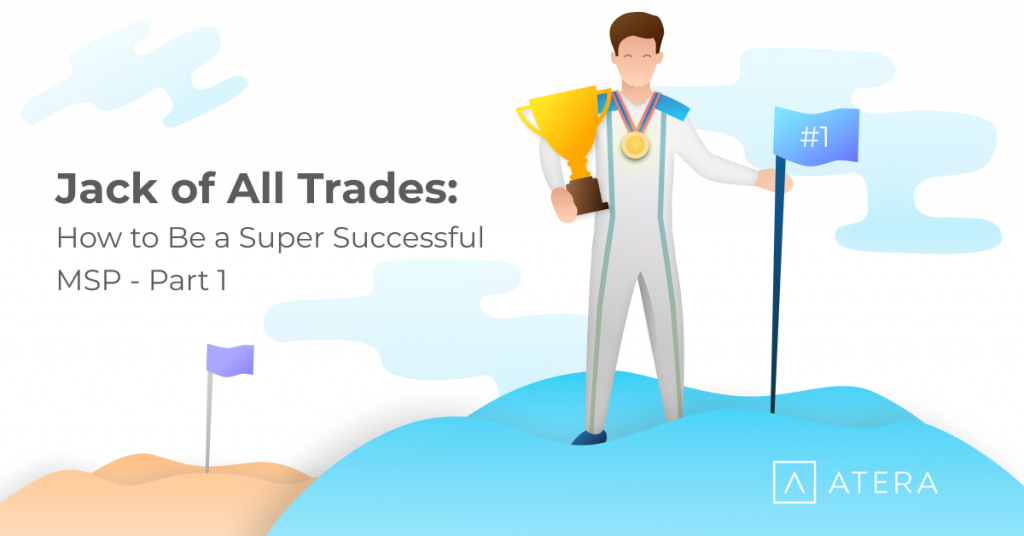 Jack of All Trades: How to Be a Super Successful MSP – Part 1