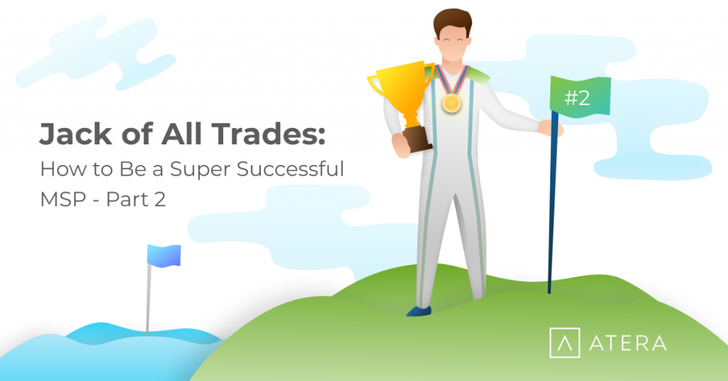 Jack of All Trades: How to Be a Super Successful MSP – Part 2