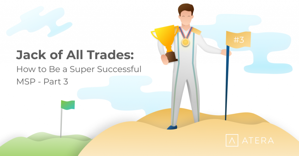 Jack of all trades: How to Be a Super Successful MSP – Part 3